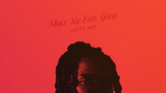 Fetty Wap Make You Feel Good