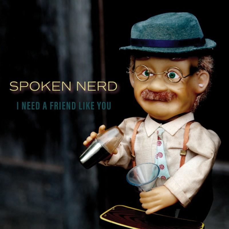 spoken nerd i need a friend like you