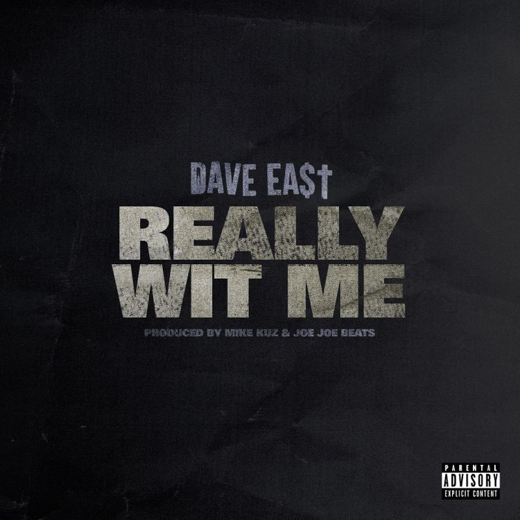 dave east really wit me